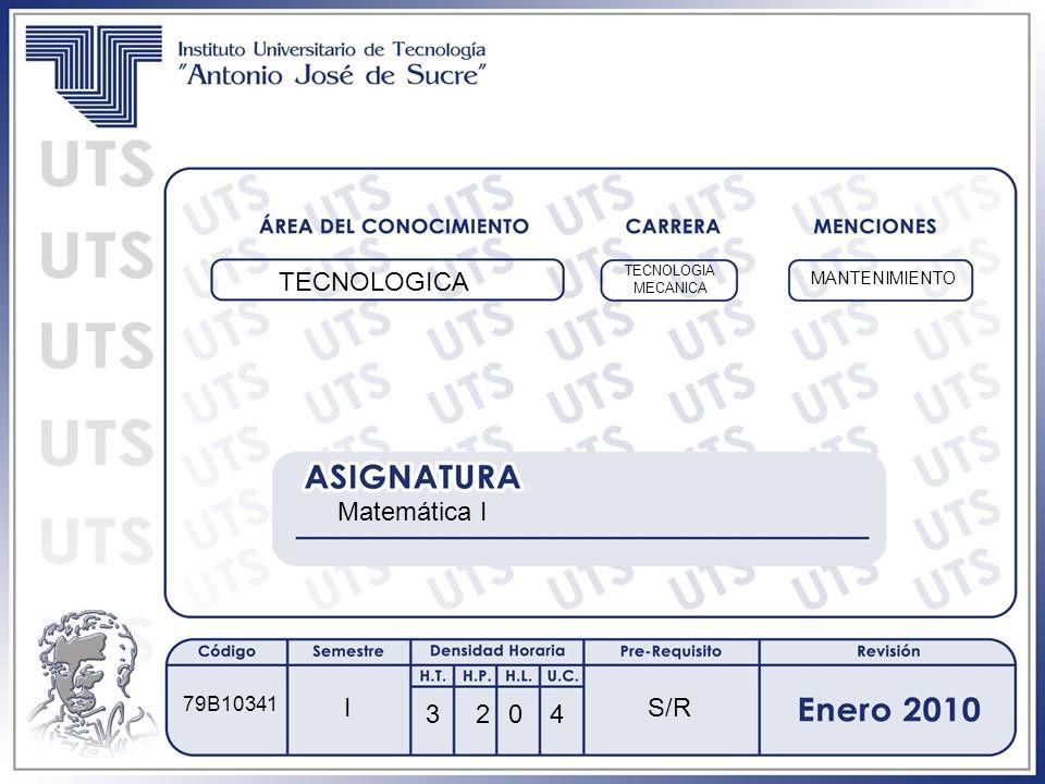 TECNOLOGICA Matemática I I 3 TECNOLOGIA MECANICA 24 MANTENIMIENTO 79B10341 0 S/R