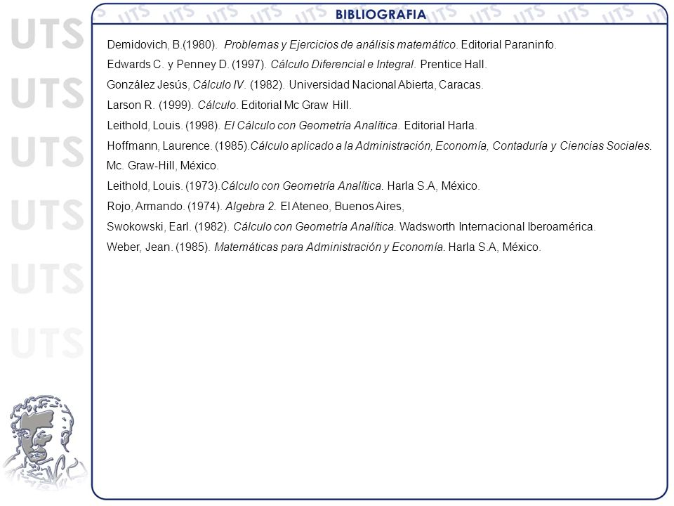 Demidovich, B.(1980). Problemas y Ejercicios de análisis matemático. Editorial Paraninfo. Edwards C. y Penney D. (1997). Cálculo Diferencial e Integra