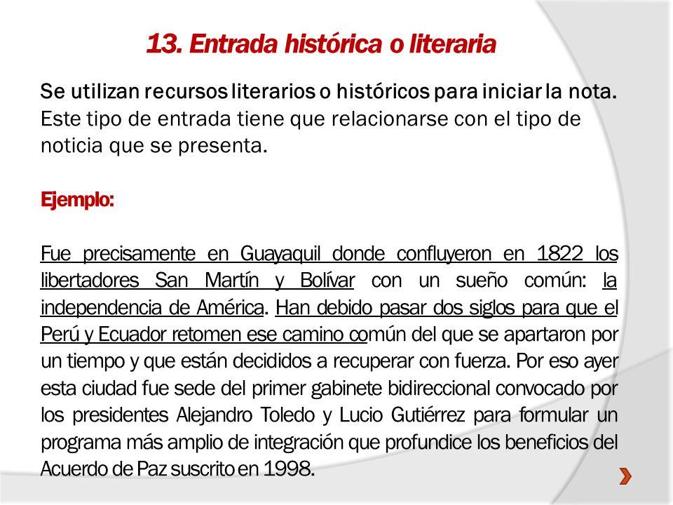 13. Entrada histórica o literaria Se utilizan recursos literarios o históricos para iniciar la nota. Este tipo de entrada tiene que relacionarse con e