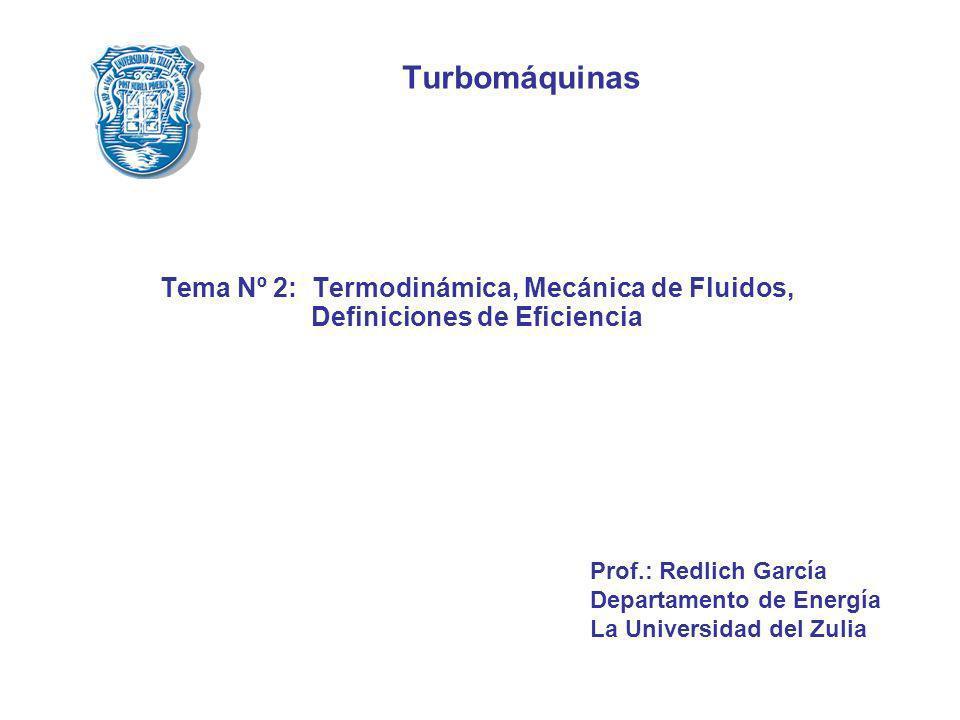 Turbomáquinas Tema Nº 2: Termodinámica, Mecánica de Fluidos, Definiciones de Eficiencia Prof.: Redlich García Departamento de Energía La Universidad d