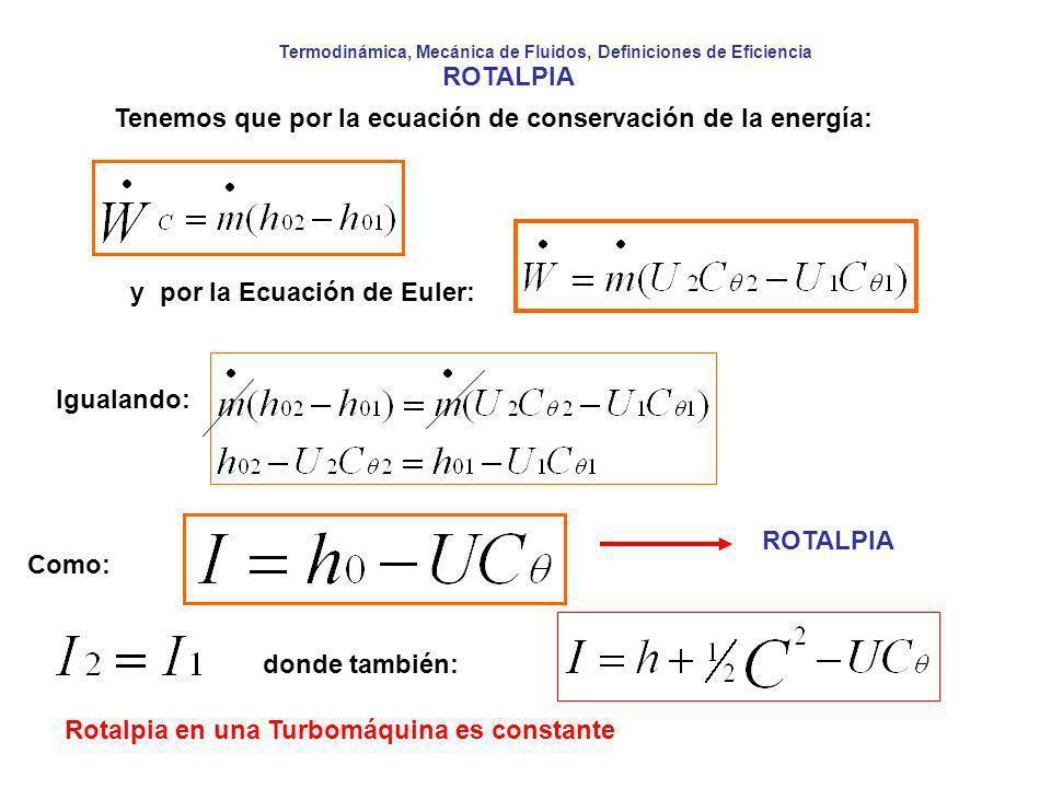 Termodinámica, Mecánica de Fluidos, Definiciones de Eficiencia ROTALPIA Tenemos que por la ecuación de conservación de la energía: y por la Ecuación d