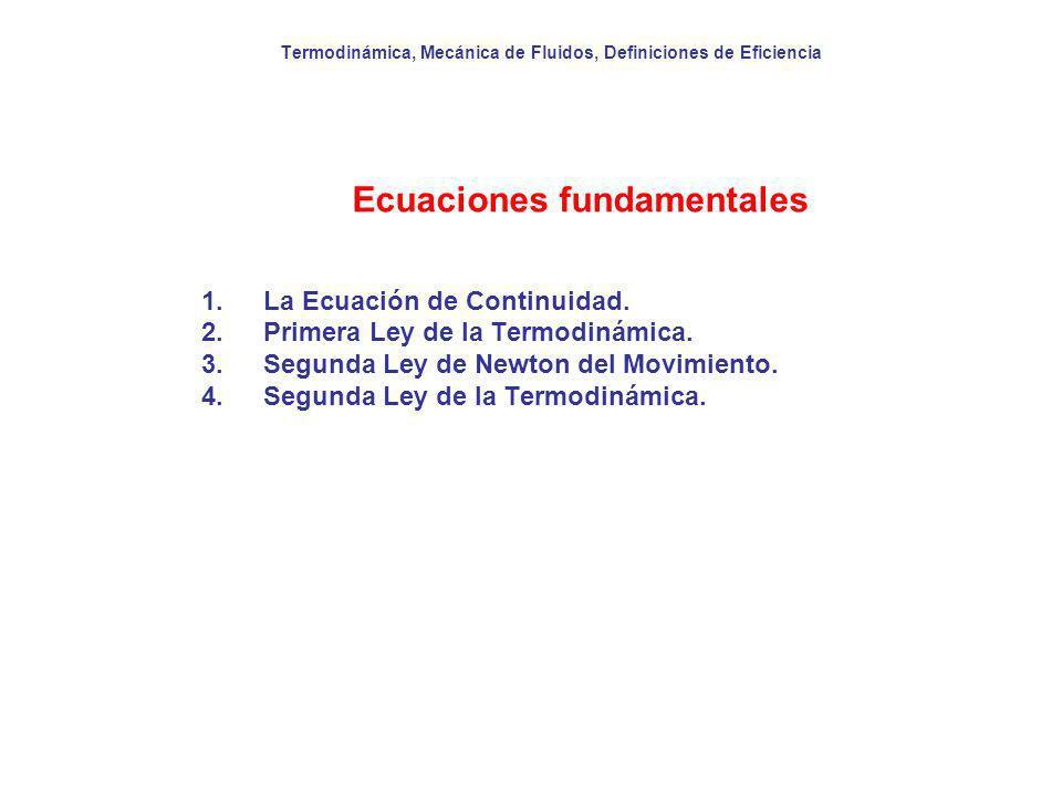 Termodinámica, Mecánica de Fluidos, Definiciones de Eficiencia Ecuaciones fundamentales 1.La Ecuación de Continuidad. 2.Primera Ley de la Termodinámic