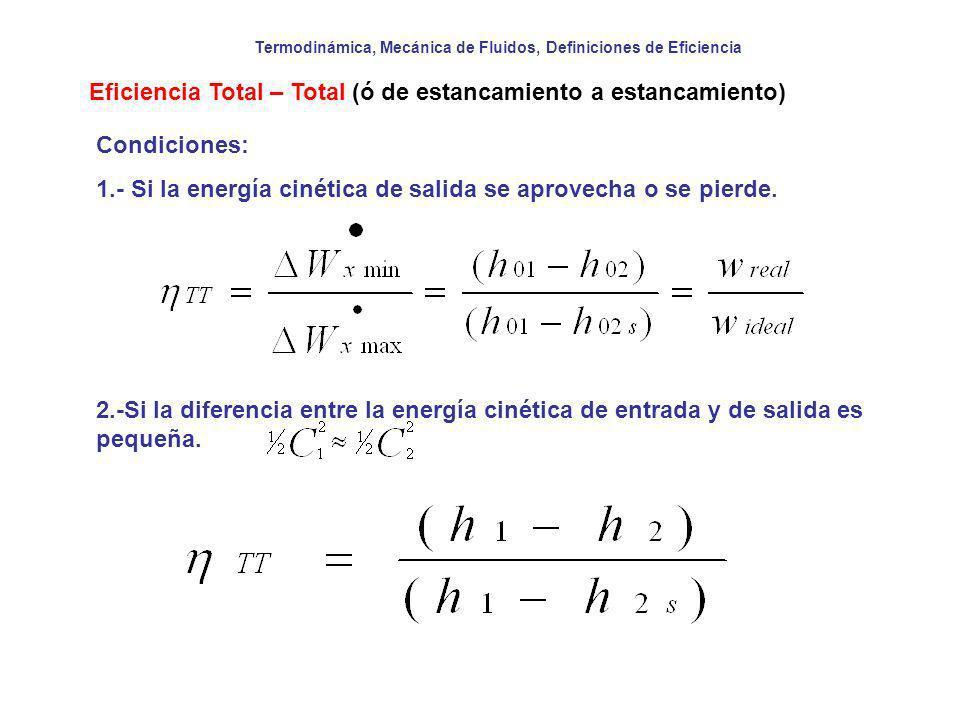 Termodinámica, Mecánica de Fluidos, Definiciones de Eficiencia Eficiencia Total – Total (ó de estancamiento a estancamiento) Condiciones: 1.- Si la en
