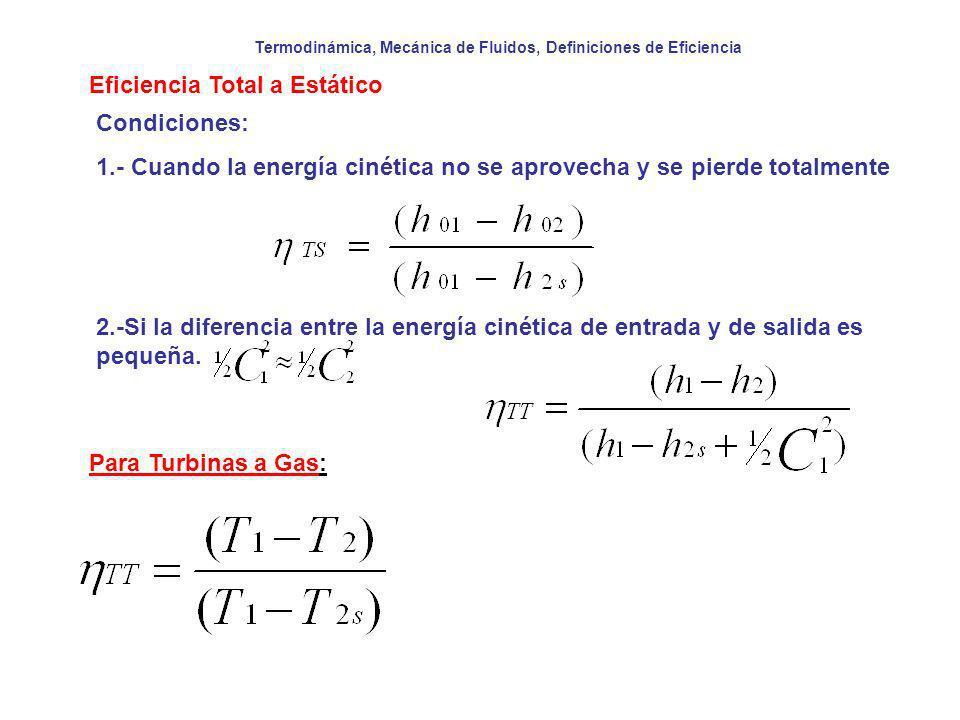 Termodinámica, Mecánica de Fluidos, Definiciones de Eficiencia Eficiencia Total a Estático Condiciones: 1.- Cuando la energía cinética no se aprovecha