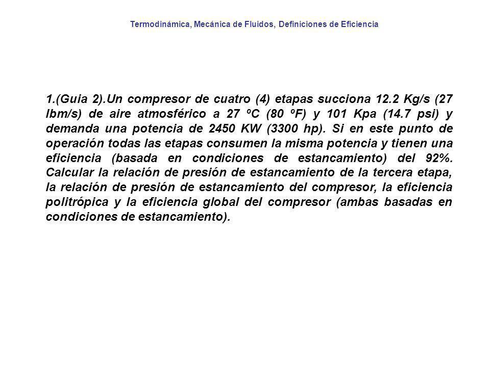 Termodinámica, Mecánica de Fluidos, Definiciones de Eficiencia 1.(Guia 2).Un compresor de cuatro (4) etapas succiona 12.2 Kg/s (27 lbm/s) de aire atmo