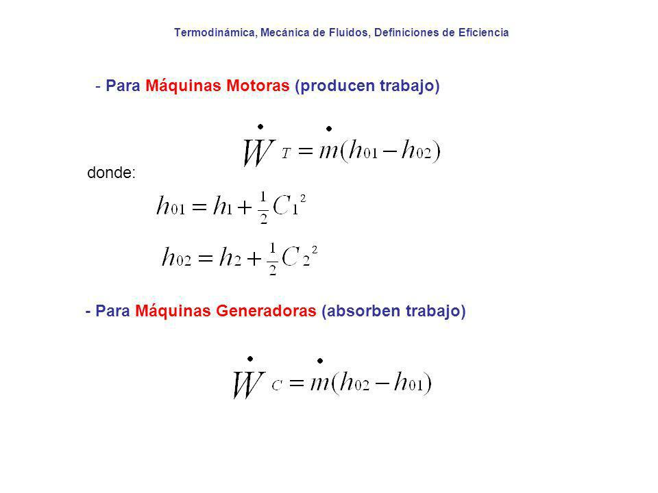 Termodinámica, Mecánica de Fluidos, Definiciones de Eficiencia - Para Máquinas Motoras (producen trabajo) - Para Máquinas Generadoras (absorben trabaj
