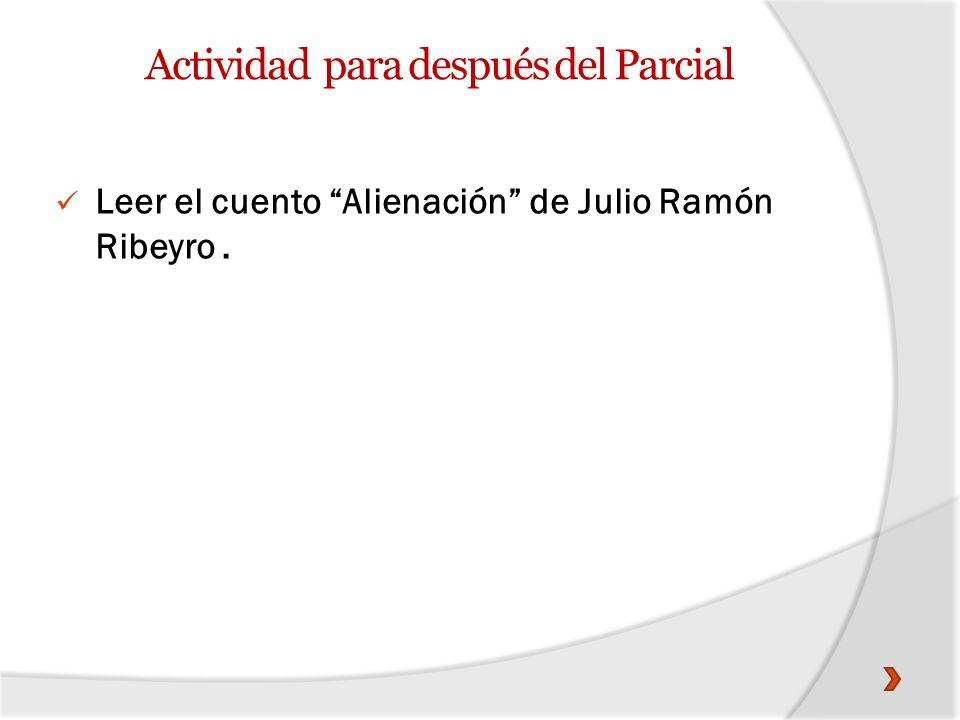 Actividad para después del Parcial Leer el cuento Alienación de Julio Ramón Ribeyro.