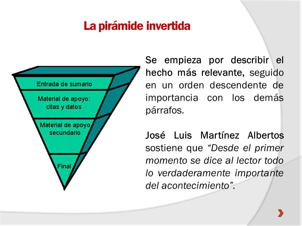 La pirámide invertida Se empieza por describir el hecho más relevante, seguido en un orden descendente de importancia con los demás párrafos. José Lui