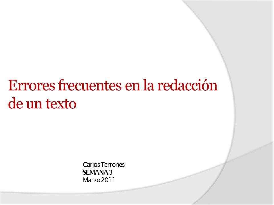 Errores frecuentes en la redacción de un texto Carlos Terrones SEMANA 3 Marzo 2011