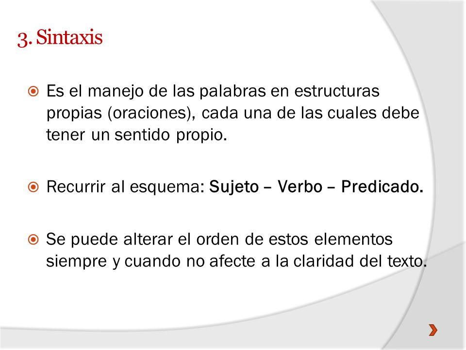 3. Sintaxis Es el manejo de las palabras en estructuras propias (oraciones), cada una de las cuales debe tener un sentido propio. Recurrir al esquema: