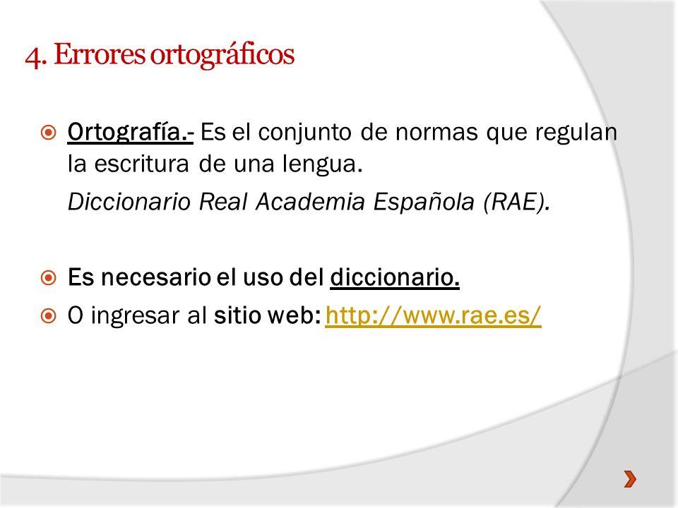 4. Errores ortográficos Ortografía.- Es el conjunto de normas que regulan la escritura de una lengua. Diccionario Real Academia Española (RAE). Es nec