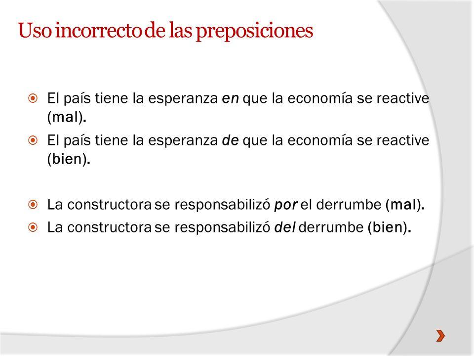 Uso incorrecto de las preposiciones El país tiene la esperanza en que la economía se reactive (mal). El país tiene la esperanza de que la economía se