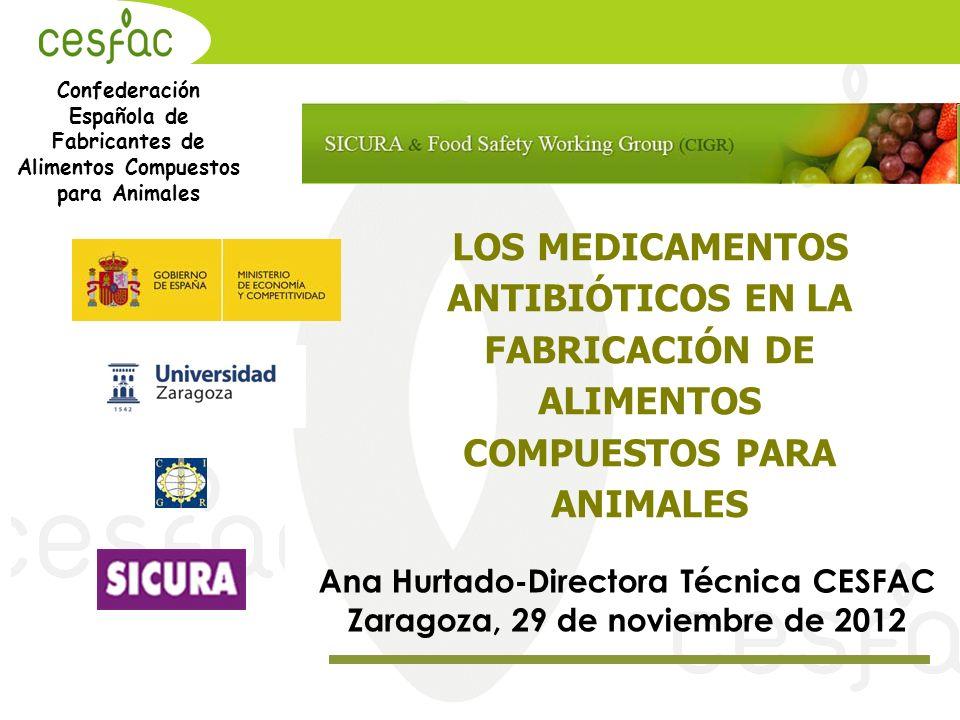 Confederación Española de Fabricantes de Alimentos Compuestos para Animales Ana Hurtado-Directora Técnica CESFAC Zaragoza, 29 de noviembre de 2012 LOS