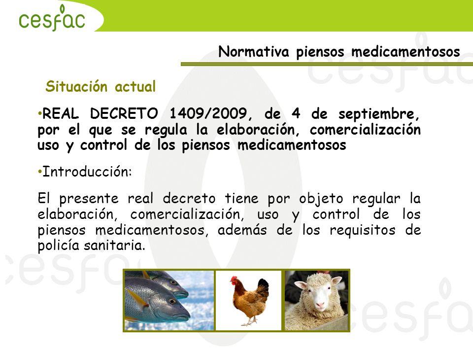 Normativa piensos medicamentosos Situación actual REAL DECRETO 1409/2009, de 4 de septiembre, por el que se regula la elaboración, comercialización us