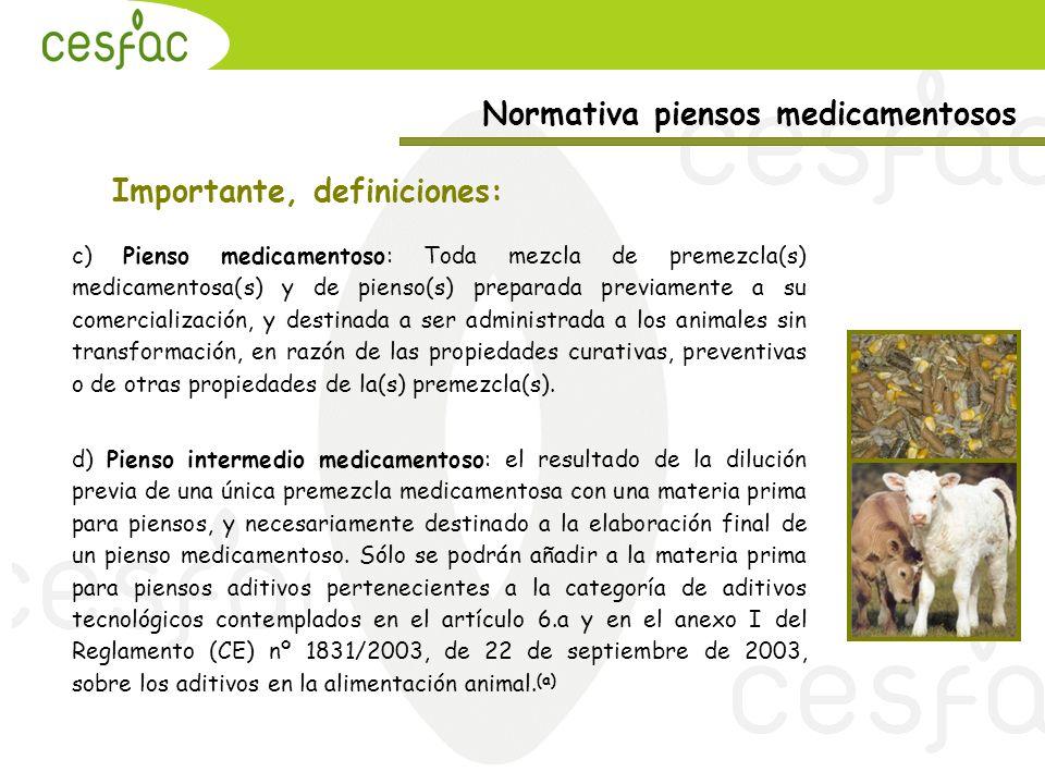 Normativa piensos medicamentosos Importante, definiciones: c) Pienso medicamentoso: Toda mezcla de premezcla(s) medicamentosa(s) y de pienso(s) prepar