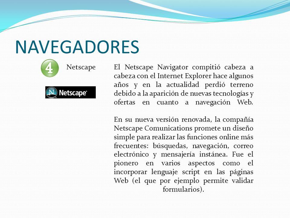 NAVEGADORES El Netscape Navigator compitió cabeza a cabeza con el Internet Explorer hace algunos años y en la actualidad perdió terreno debido a la ap