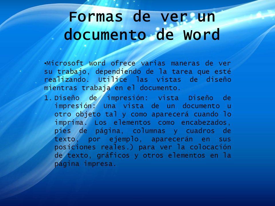 Formas de ver un documento de Word Microsoft Word ofrece varias maneras de ver su trabajo, dependiendo de la tarea que esté realizando. Utilice las vi