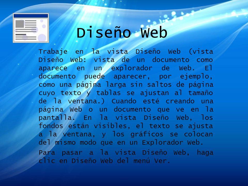 Diseño Web Trabaje en la vista Diseño Web (vista Diseño Web: vista de un documento como aparece en un explorador de Web. El documento puede aparecer,