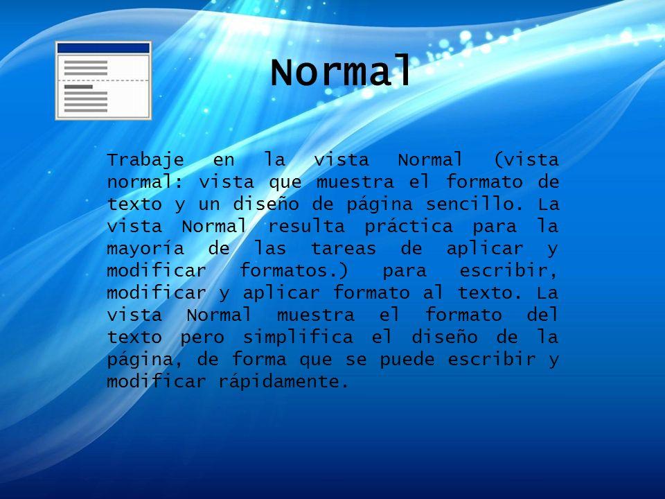Normal Trabaje en la vista Normal (vista normal: vista que muestra el formato de texto y un diseño de página sencillo. La vista Normal resulta práctic