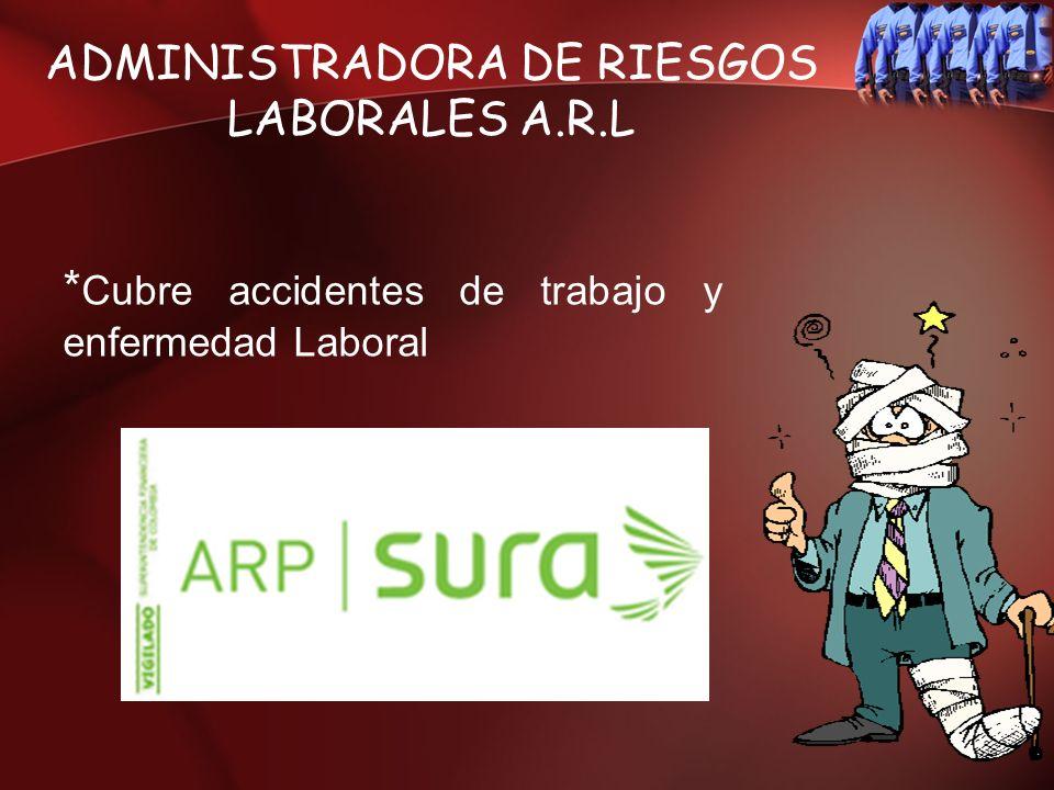 ADMINISTRADORA DE RIESGOS LABORALES A.R.L * Cubre accidentes de trabajo y enfermedad Laboral