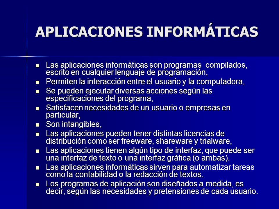 Las aplicaciones informáticas son programas compilados, escrito en cualquier lenguaje de programación, Las aplicaciones informáticas son programas com