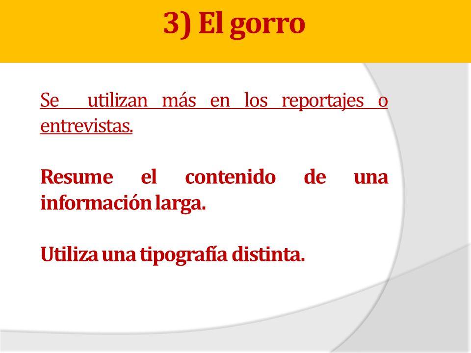 Se utilizan más en los reportajes o entrevistas. Resume el contenido de una información larga. Utiliza una tipografía distinta. 3) El gorro