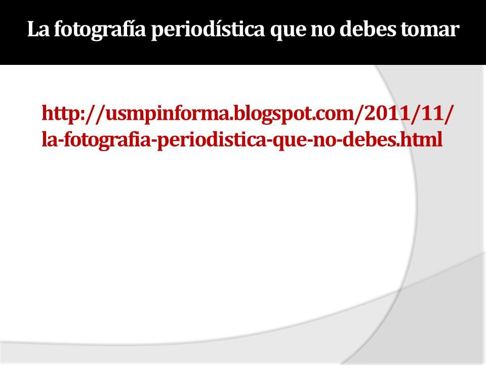 http://usmpinforma.blogspot.com/2011/11/ la-fotografia-periodistica-que-no-debes.html