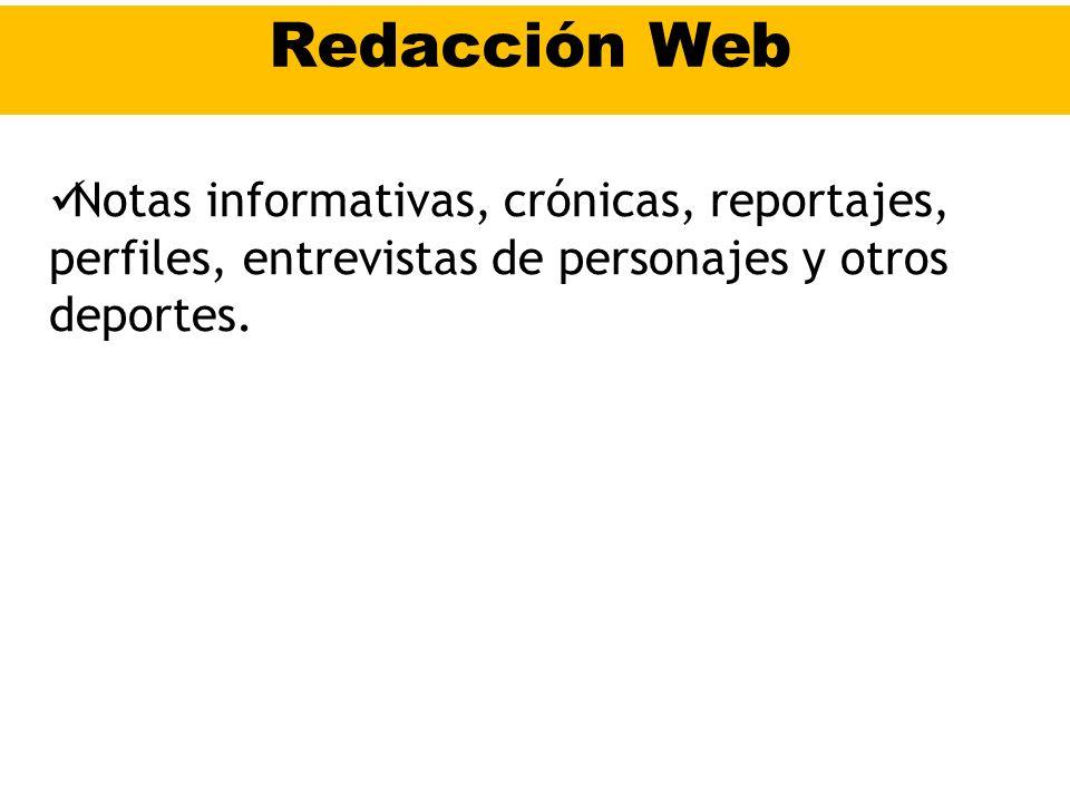 Redacción Web Notas informativas, crónicas, reportajes, perfiles, entrevistas de personajes y otros deportes.
