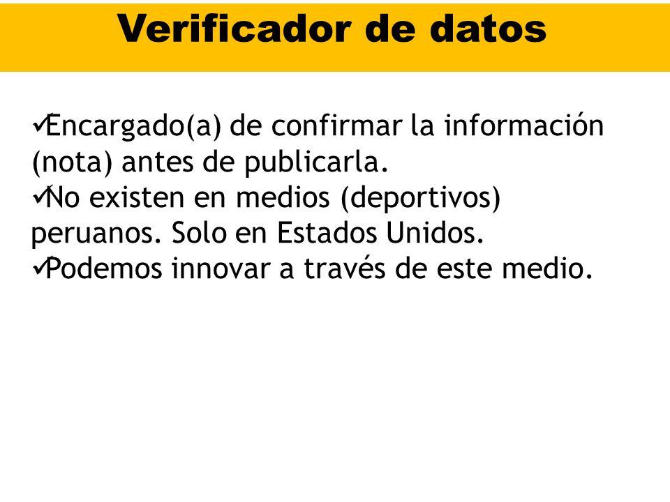 Verificador de datos Encargado(a) de confirmar la información (nota) antes de publicarla. No existen en medios (deportivos) peruanos. Solo en Estados