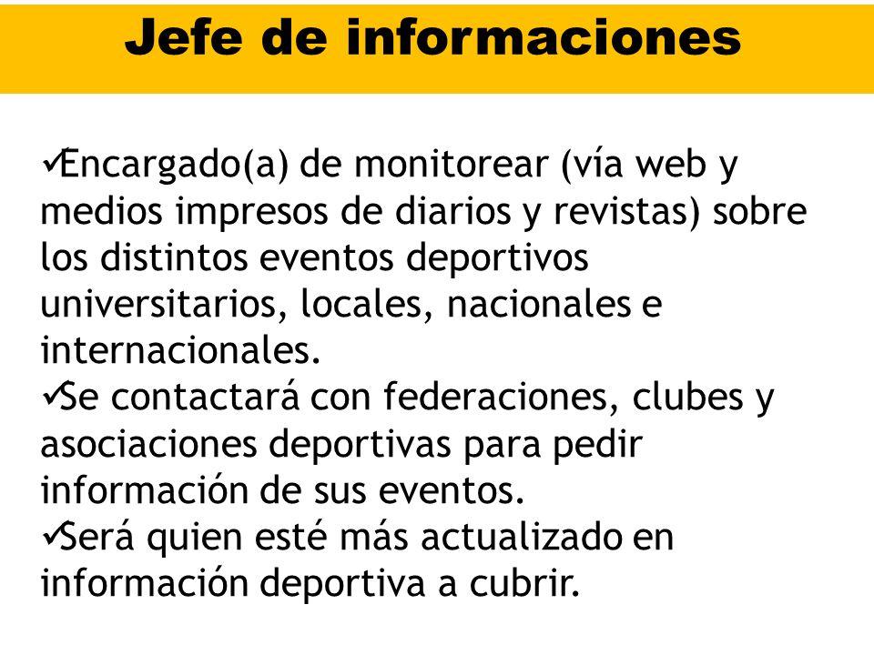 Jefe de informaciones Encargado(a) de monitorear (vía web y medios impresos de diarios y revistas) sobre los distintos eventos deportivos universitarios, locales, nacionales e internacionales.