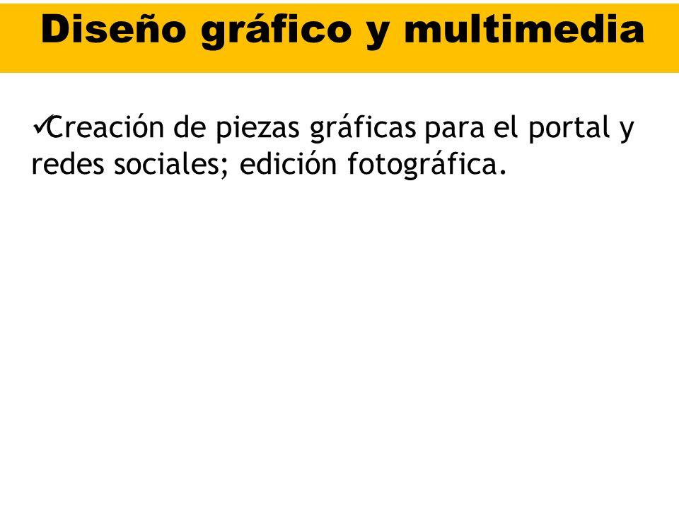 Diseño gráfico y multimedia Creación de piezas gráficas para el portal y redes sociales; edición fotográfica.