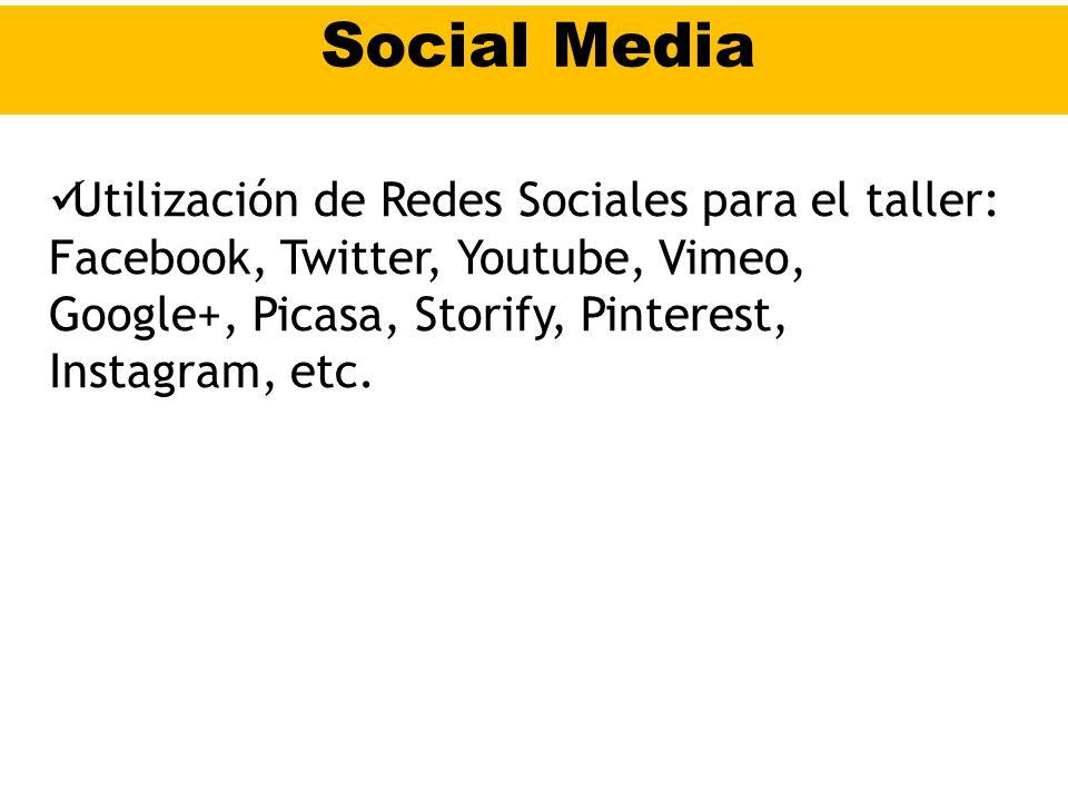 Social Media Utilización de Redes Sociales para el taller: Facebook, Twitter, Youtube, Vimeo, Google+, Picasa, Storify, Pinterest, Instagram, etc.