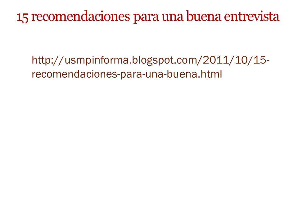 15 recomendaciones para una buena entrevista http://usmpinforma.blogspot.com/2011/10/15- recomendaciones-para-una-buena.html
