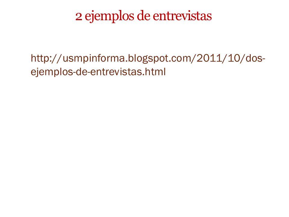 2 ejemplos de entrevistas http://usmpinforma.blogspot.com/2011/10/dos- ejemplos-de-entrevistas.html