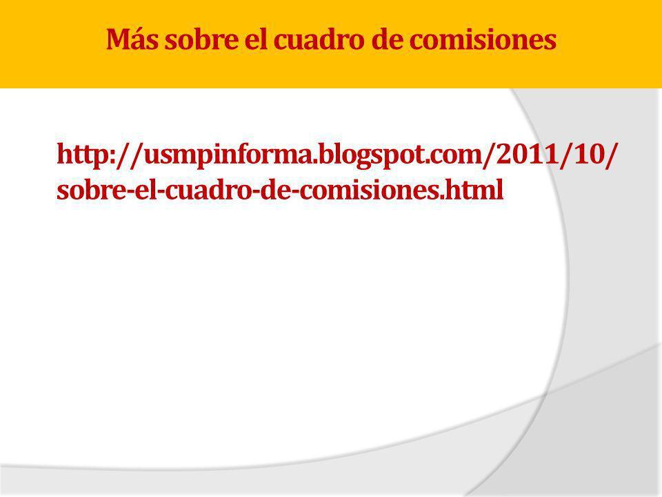 Más sobre el cuadro de comisiones http://usmpinforma.blogspot.com/2011/10/ sobre-el-cuadro-de-comisiones.html