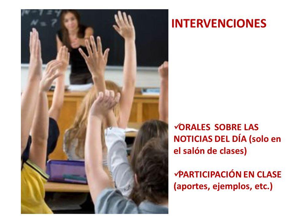 ORALES SOBRE LAS NOTICIAS DEL DÍA (solo en el salón de clases) PARTICIPACIÓN EN CLASE (aportes, ejemplos, etc.) INTERVENCIONES