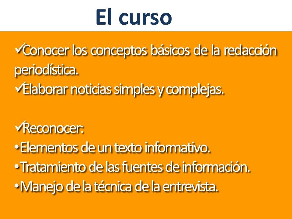 Conocer los conceptos básicos de la redacción periodística. Elaborar noticias simples y complejas. Reconocer: Elementos de un texto informativo. Trata