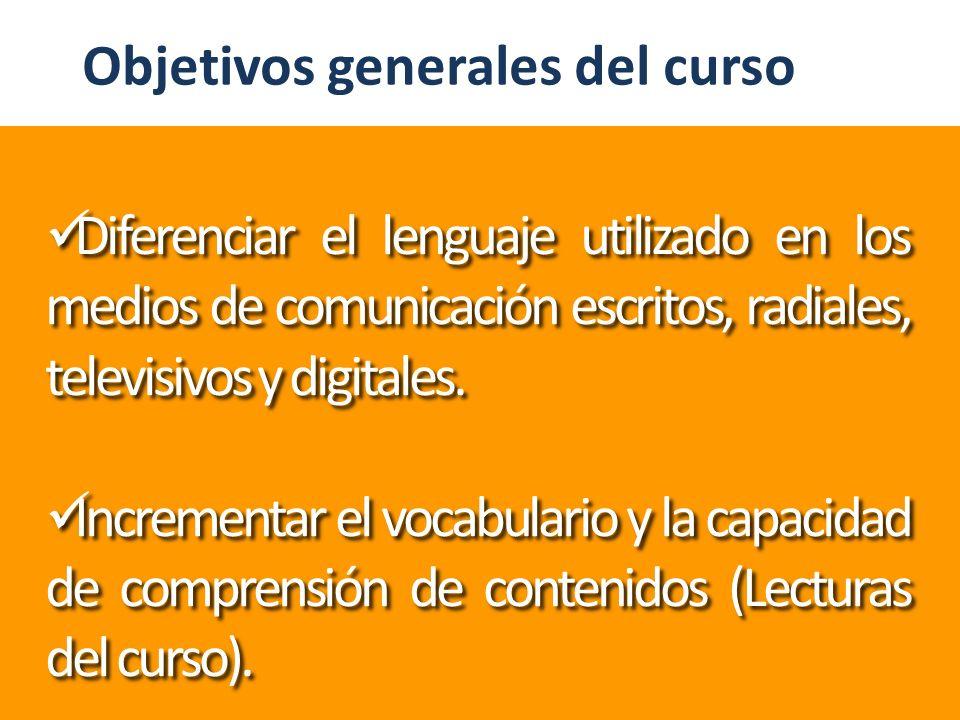 Diferenciar el lenguaje utilizado en los medios de comunicación escritos, radiales, televisivos y digitales. Incrementar el vocabulario y la capacidad