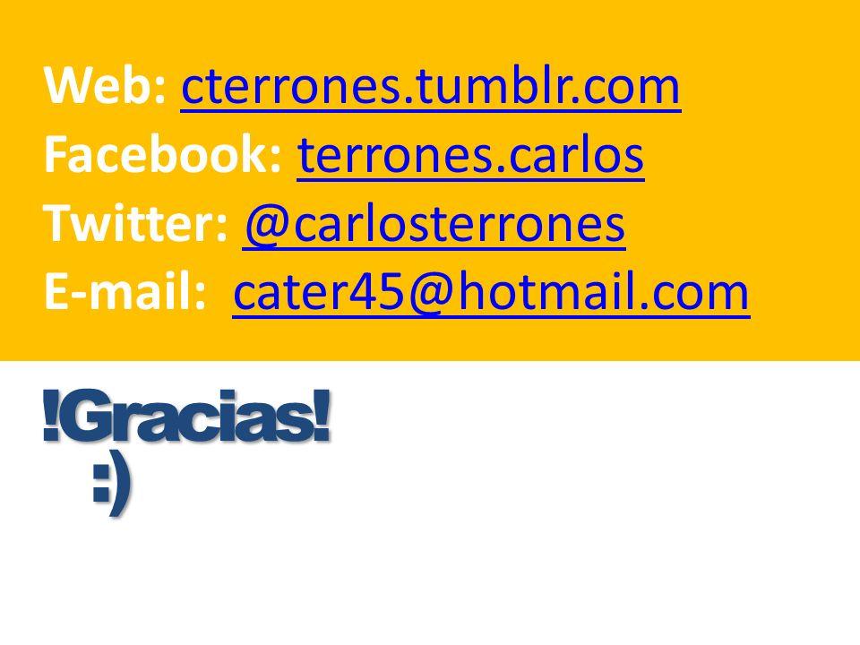 Web: cterrones.tumblr.comcterrones.tumblr.com Facebook: terrones.carlosterrones.carlos Twitter: @carlosterrones@carlosterrones E-mail: cater45@hotmail