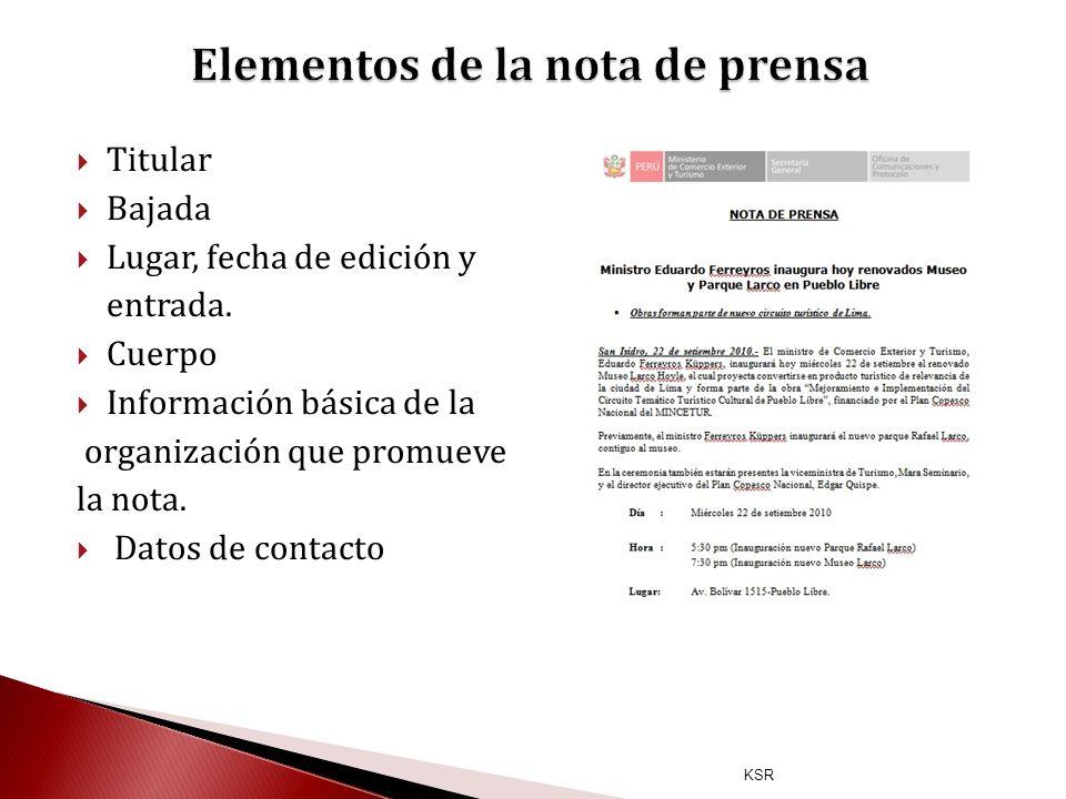 KSR Titular Bajada Lugar, fecha de edición y entrada. Cuerpo Información básica de la organización que promueve la nota. Datos de contacto