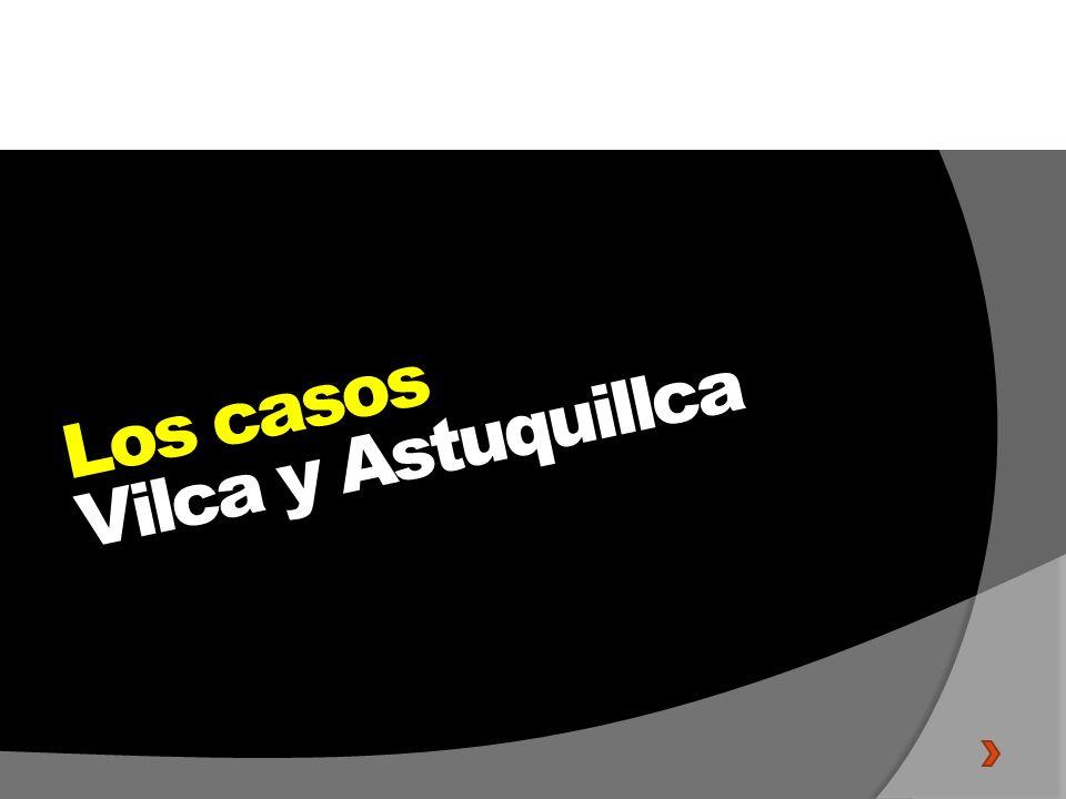 Los casos Vilca y Astuquillca Los casos Vilca y Astuquillca
