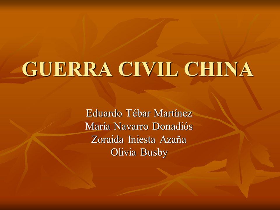 GUERRA CIVIL CHINA Eduardo Tébar Martínez María Navarro Donadiós Zoraida Iniesta Azaña Olivia Busby