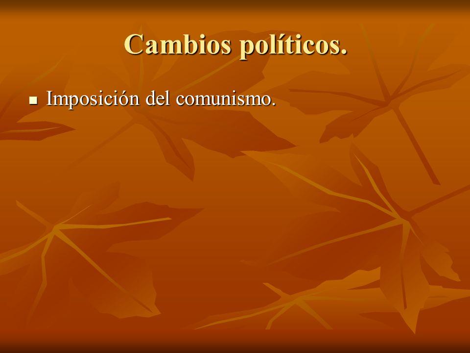 Cambios políticos. Imposición del comunismo. Imposición del comunismo.