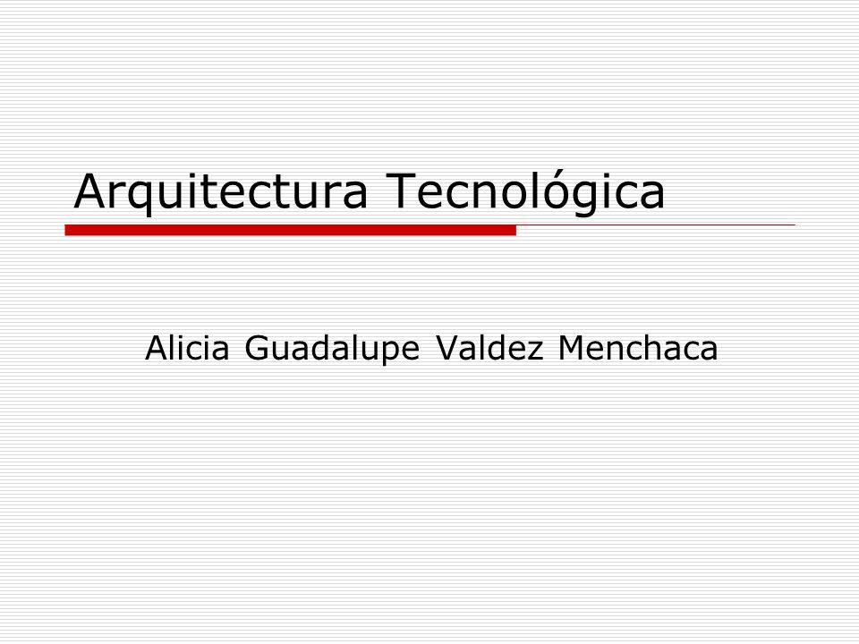 Arquitectura Tecnológica Alicia Guadalupe Valdez Menchaca