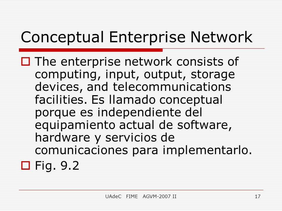 UAdeC FIME AGVM-2007 II17 Conceptual Enterprise Network The enterprise network consists of computing, input, output, storage devices, and telecommunic