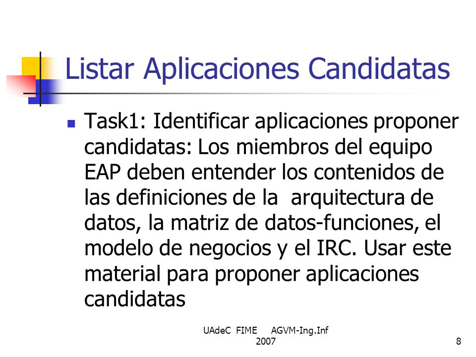 UAdeC FIME AGVM-Ing.Inf 20078 Listar Aplicaciones Candidatas Task1: Identificar aplicaciones proponer candidatas: Los miembros del equipo EAP deben en
