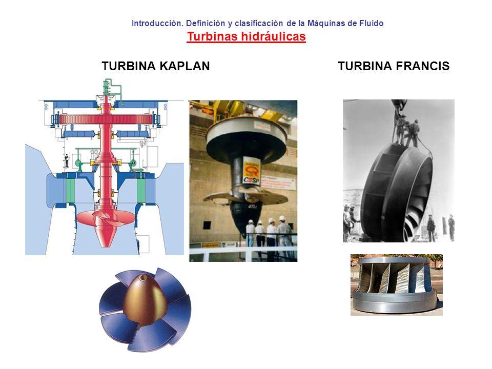 Introducción. Definición y clasificación de la Máquinas de Fluido Turbinas hidráulicas TURBINA KAPLAN TURBINA FRANCIS