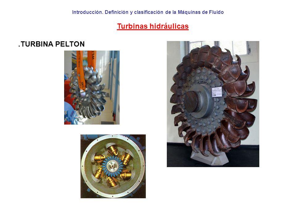 Introducción. Definición y clasificación de la Máquinas de Fluido Turbinas hidráulicas.TURBINA PELTON