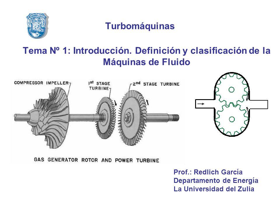Turbomáquinas Tema Nº 1: Introducción. Definición y clasificación de la Máquinas de Fluido Prof.: Redlich García Departamento de Energía La Universida