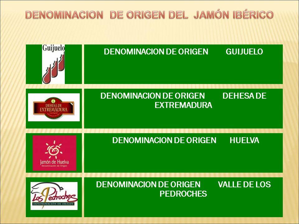 DENOMINACION DE ORIGEN GUIJUELO DENOMINACION DE ORIGEN DEHESA DE EXTREMADURA DENOMINACION DE ORIGEN HUELVA DENOMINACION DE ORIGEN VALLE DE LOS PEDROCH